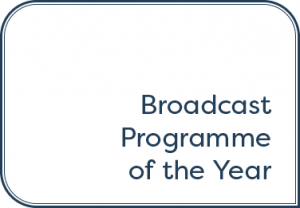 Broadcast Programme of the Year – TV, Radio, Online