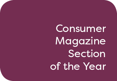 Consumer Magazine Section of the Year