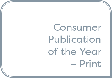 Consumer Publication of the Year – Print