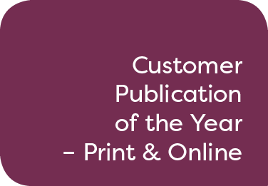Customer Publication of the Year – Print & Online